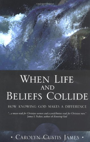 9780310233091: When Life and Beliefs Collide: How Knowing God Makes a Difference