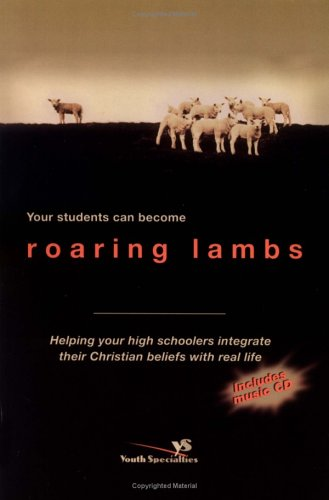 9780310234197: Your Students Can Become Roaring Lambs: Helping Your High Schooler Integrate Their Christian Beliefs With Real Life