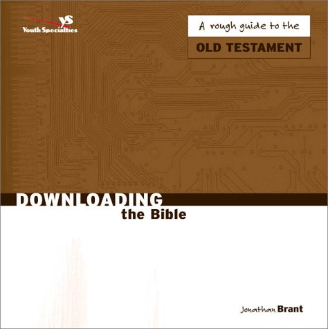 Downloading the Bible Old Testament (0310234255) by Jonathan Brant