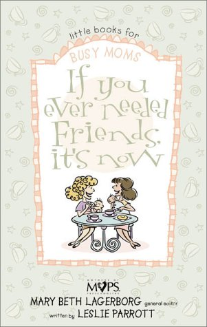 9780310235149: If You Ever Needed Friends, It's Now (Little Books for Busy Moms)