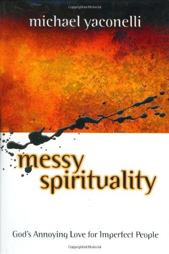 9780310235330: Messy Spirituality : God's Annoying Love for Imperfect People