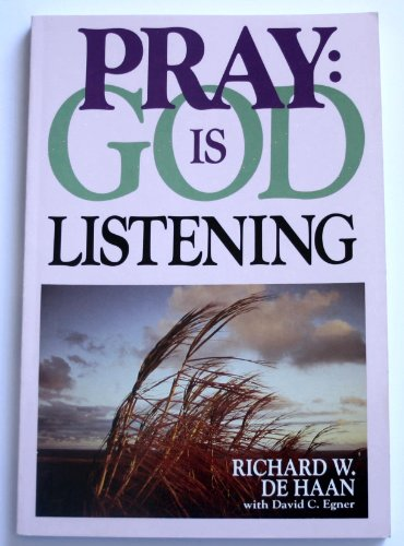 Pray, God is Listening: DeHaan, Richard