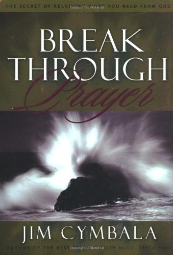 9780310236269: Breakthrough Prayer: The Secret of Receiving What You Need from God
