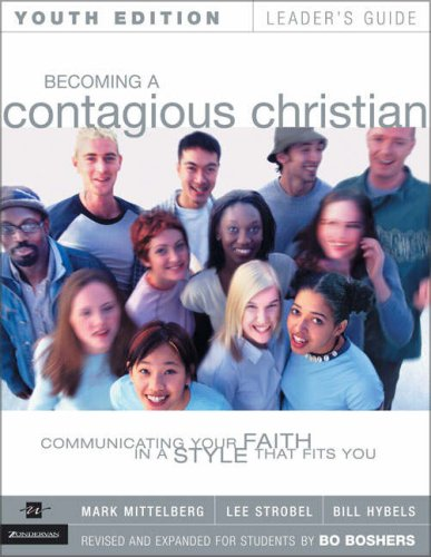 Becoming a Contagious Christian Youth Edition Leader's Guide (0310237718) by Bo Boshers; Mark Mittelberg; Lee Strobel; Bill Hybels