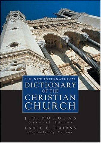 New International Dictionary of the Christian Church, The (0310238307) by Earle E. Cairns; J.D. Douglas