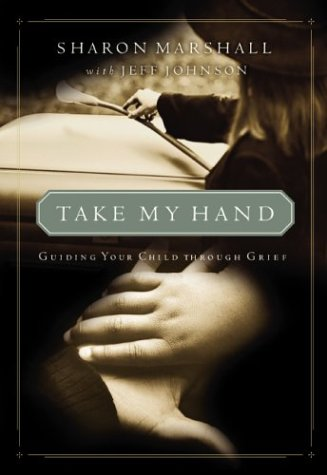 Take My Hand: Guiding Your Child Through Grief (0310238455) by Jeff Johnson; Sharon Marshall