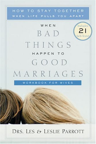 When Bad Things Happen to Good Marriages Workbook for Wives: Dr. Les Parrott III, Dr. Leslie ...