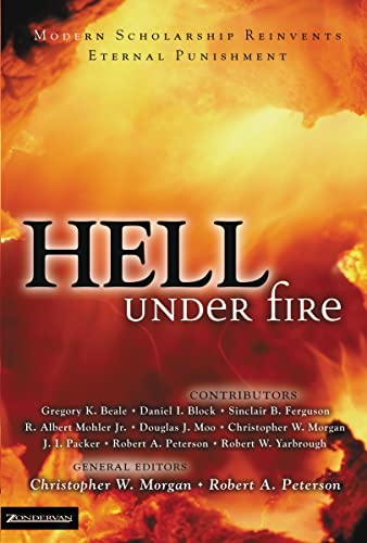 Hell Under Fire: Modern Scholarship Reinvents Eternal: Editor-Christopher W. Morgan;