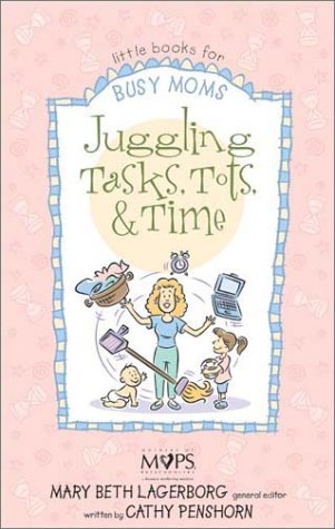 Juggling Tasks, Tots, and Time (0310241782) by Mary Beth Lagerborg; Cathy Penshorn