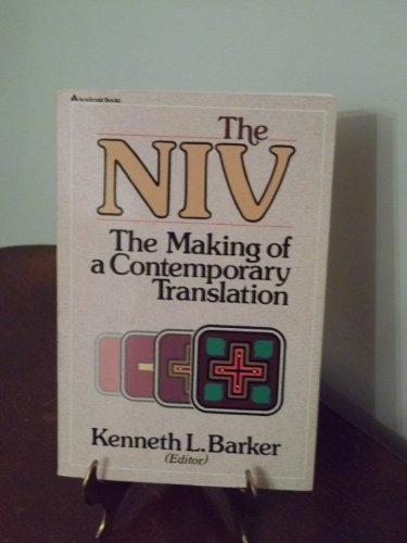 The NIV: The Making of a Contemporary Translation: Edited by Kenneth Barker; Contributing authors: ...