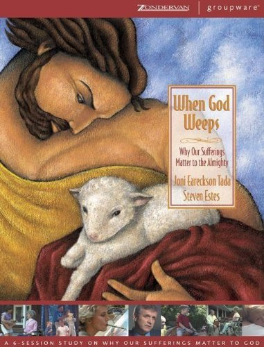 When God Weeps (9780310241911) by Joni Eareckson Tada; Rev. Steve Estes