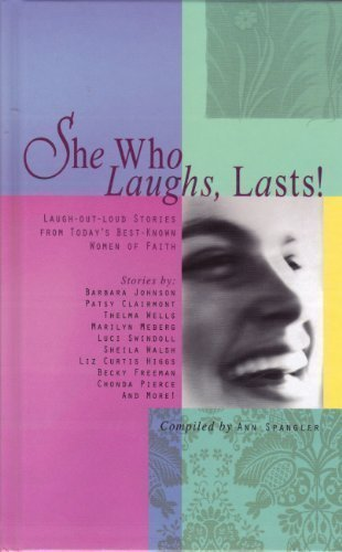 She Who Laughs, Lasts !: Ann Spangler
