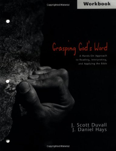 Grasping God's Word Workbook: J. Scott Duvall,