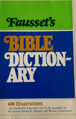 FAUSSET'S BIBLE DICTIONARY 600 ILLUSTRATIONS: A.R. Fausset
