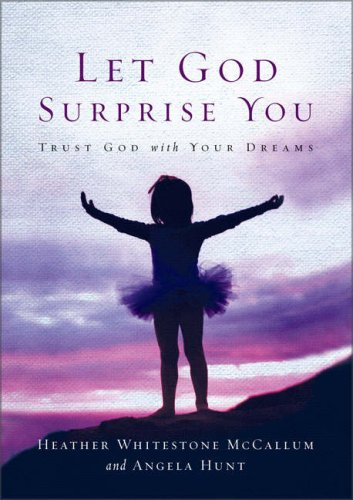 Let God Surprise You (9780310246282) by Heather Whitestone McCallum; Angela Elwell Hunt