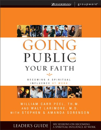 9780310246343: Going Public With Your Faith: Becoming A Spiritual Influence At Work Leader's Guide (Groupware)