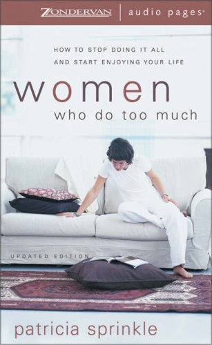 Women Who Do Too Much: How to Stop Doing It All and Start Enjoying Your Life (0310246598) by Patricia Sprinkle