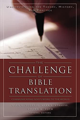 Challenge of Bible Translation, The: Editor-Glen G. Scorgie;