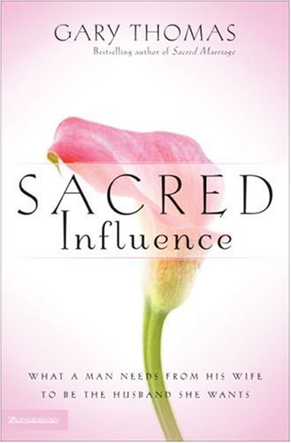 9780310247401: Sacred Influence: What a Man Needs from His Wife to Be the Husband She Wants