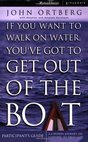 9780310250562: If You Want to Walk on Water, You've Got to Get Out of the Boat - Participants Guide only