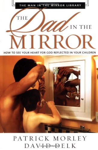 9780310250739: The Dad in the Mirror: How to See Your Heart for God Reflected in Your Children (Man in the Mirror Library)