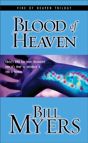 9780310251101: Blood of Heaven: Christ's DNA Has Been Discovered . . . Now It's Time to Introduce It into a Human (Blood of Heaven Trilogy #1)