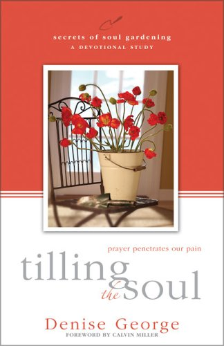 Tilling the Soul: Prayer Penetrates Our Pain (9780310251163) by Denise George