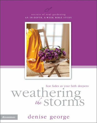 9780310251187: Weathering the Storms: Fear Fades as Your Faith Deepens (Secrets of Soul Gardening)