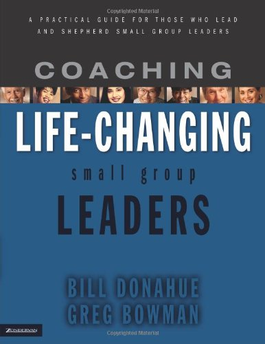 9780310251798: Coaching Life-Changing Small Group Leaders: A Practical Guide for Those Who Lead and Shepherd Small Group Leaders