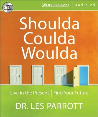 Shoulda, Coulda, Woulda: Live in the Present, Find Your Future: Les Parrott III