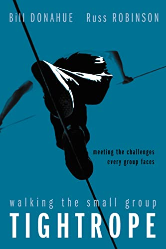 Walking the Small Group Tightrope: Meeting the Challenges Every Group Faces: Donahue, Bill