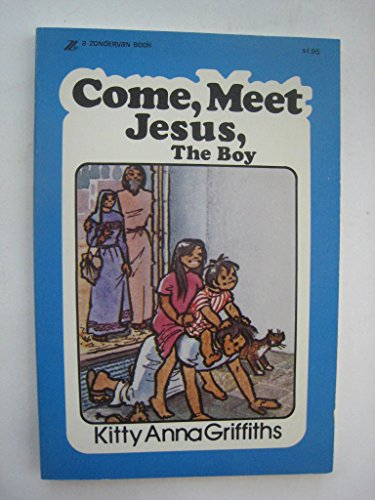 Come, meet Jesus, the boy: The story of Matthew 2, Luke 2:21-52 (Come, meet series): Kitty Anna ...