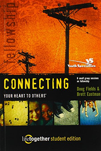9780310253341: Connecting Your Heart to Others: Life Together Student Edition (Six Small Group Sessions on Fellowship)