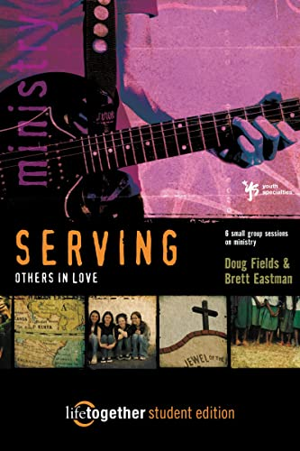 SERVING Others in Love--Student Edition: 6 Small Group Sessions on Ministry (Life Together) (0310253365) by Doug Fields; Brett Eastman