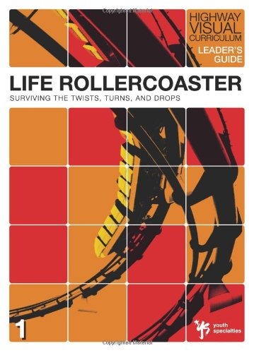Life Rollercoaster Leader's Guide: Surviving the Twists, Turns, and Drops (Highway Visual Curriculum) (031025423X) by Rick Bundschuh; Youth Specialties