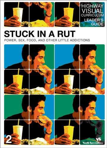 Stuck in a Rut Leader's Guide: Power, Sex, Food, and Other Little Addictions (Highway Visual Curriculum)