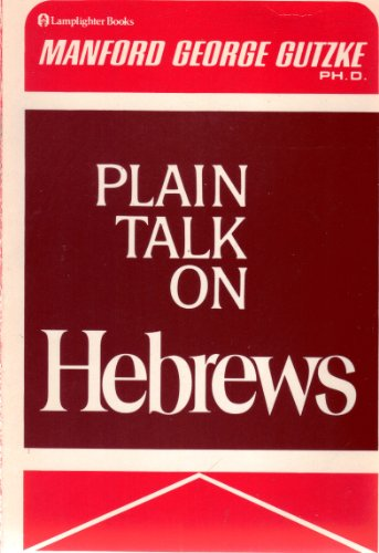 Plain Talk on Hebrews: Manford George Gutzke