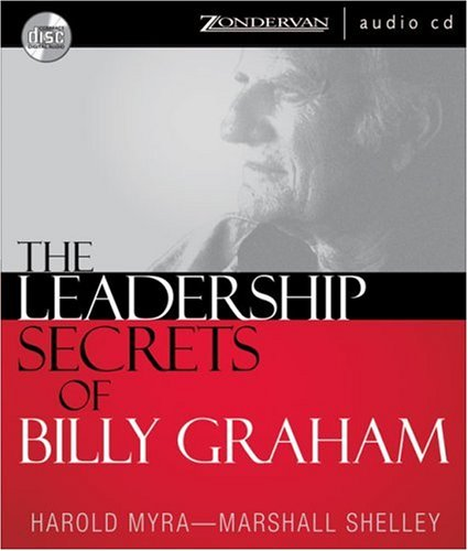 The Leadership Secrets of Billy Graham: Myra, Harold; Shelley, Marshall