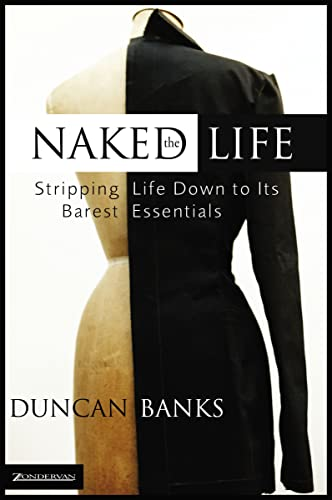 9780310256083: The Naked Life: Stripping Life Down to Its Barest Essentials (Making Life Work)