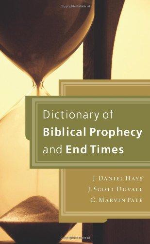 Dictionary of Biblical Prophecy and End Times: Hays, J. Daniel; Duvall, J. Scott; Pate, C. Marvin