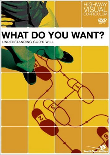 What Do You Want?: Understanding God's Will Book & DVD (Highway Visual Curriculum) (0310258332) by Highway Video Inc.; Rick Bundschuh