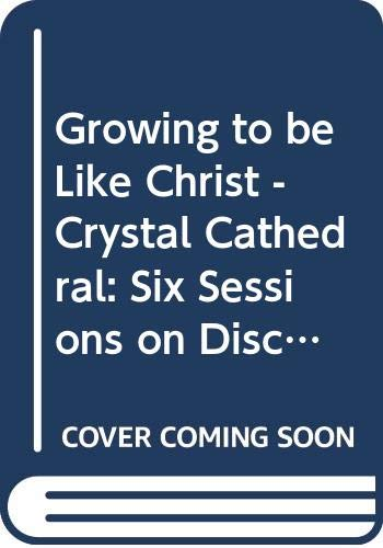 9780310258698: Growing to be Like Christ - Crystal Cathedral: Six Sessions on Discipleship