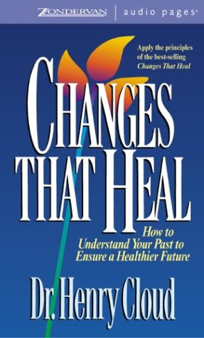 9780310261452: Changes That Heal: How to Understand the Past to Ensure a Healthier Future [A...