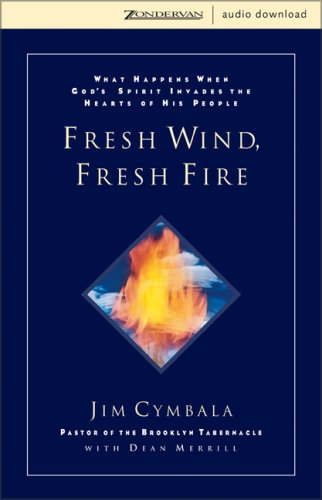 9780310262367: Fresh Wind, Fresh Fire: What Happens When God's Spirit Invades the Heart of His People