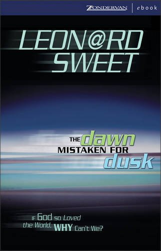 Dawn Mistaken for Dusk, The: If God So Loved the World, Why Can't We? (0310262542) by Leonard I. Sweet