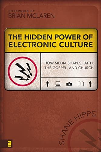9780310262749: The Hidden Power of Electronic Culture: How Media Shapes Faith, the Gospel, And Church