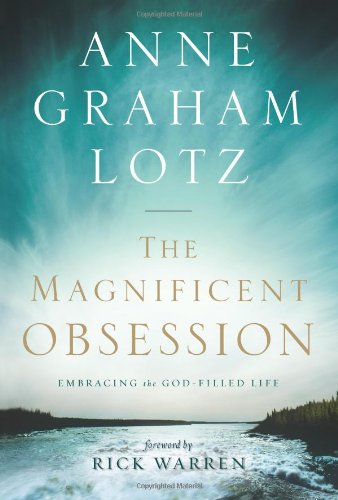 The Magnificent Obsession: Embracing the God-Filled Life: Anne Graham Lotz