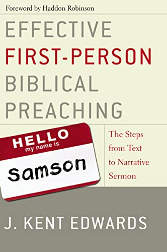 Effective First-Person Biblical Preaching: The Steps from Text to Narrative Sermon: Edwards, J. ...