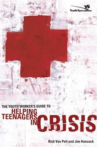 The Youth Worker's Guide to Helping Teenagers in Crisis (0310263131) by Jim Hancock; Rich Van Pelt