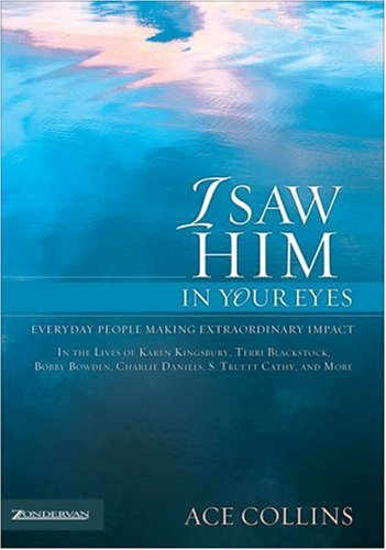 9780310263180: I Saw Him in Your Eyes: Everyday People Making Extraordinary Impact in the Lives of Karen Kingsbury,Terri Blackstock, Bobby Bowden, Charlie Daniels, S. Truett Cathy, and More.